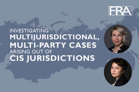 investigating multijurisdictional, multi-party cases arising out of Commonwealth of Independent States (CIS) jurisdictions