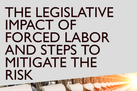 The legislative impact of forced labor and steps to mitigate the risk